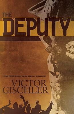 The Deputy - Gischler, Victor