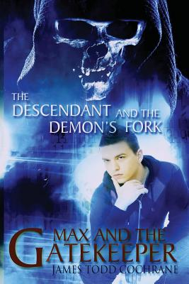 The Descendant and the Demon's Fork (Max and the Gatekeeper Book III) - Cochrane, James Todd