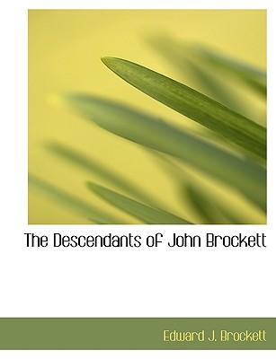 The Descendants of John Brockett - Brockett, Edward J