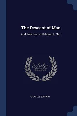 The Descent of Man: And Selection in Relation to Sex - Darwin, Charles