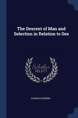 The Descent of Man and Selection in Relation to Sex - Darwin, Charles