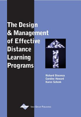 The Design and Management of Effective Distance Learning Programs - Discenza, Richard (Editor), and Howard, Caroline, MBA, PH.D. (Editor), and Schenk, Karen (Editor)