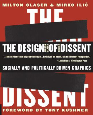 The Design of Dissent: Socially and Politically Driven Graphics - Glaser, Milton, and Ilic, Mirko, and Kushner, Tony, Professor (Foreword by)