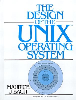 The Design of the Unix Operating System - Bach, Maurice J