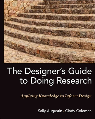 The Designer's Guide to Doing Research: Applying Knowledge to Inform Design - Augustin, Sally, and Coleman, Cindy