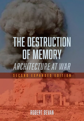 The Destruction of Memory: Architecture at War - Bevan, Robert