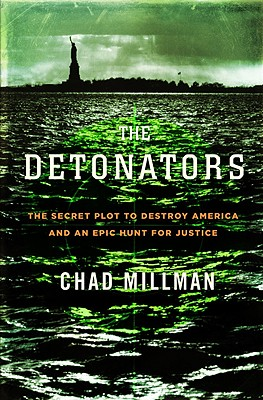 The Detonators: The Secret Plot to Destroy America and an Epic Hunt for Justice - Millman, Chad