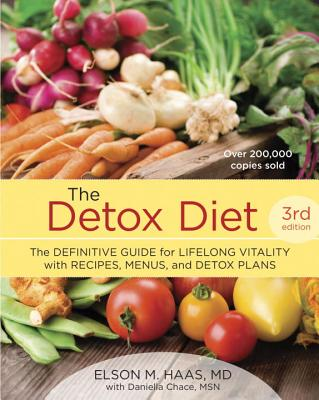 The Detox Diet: The Definitive Guide for Lifelong Vitality with Recipes, Menus, and Detox Plans - Haas, Elson M, and Chace, Daniella, M S