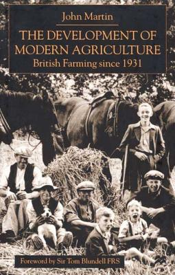 The Development of Modern Agriculture: British Farming Since 1931 - Martin, John