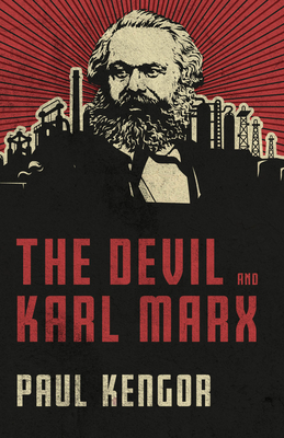 The Devil and Karl Marx: Communism's Long March of Death, Deception, and Infiltration - Kengor, Paul