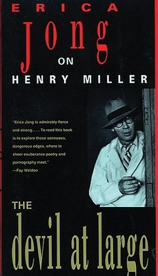 The Devil at Large: Erica Jong on Henry Miller - Jong, Erica