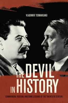 The Devil in History: Communism, Fascism, and Some Lessons of the Twentieth Century - Tismaneanu, Vladimir, Professor