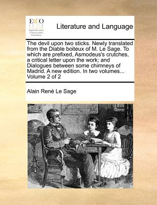 The Devil Upon Two Sticks. Newly Translated from the Diable Boiteux of M. Le Sage. to Which Are Prefixed, Asmodeus's Crutches, a Critical Letter Upon the Work; And Dialogues Between Some Chimneys of Madrid. a New Edition. in Two Volumes... Volume 2 of 2 - Le Sage, Alain Rene