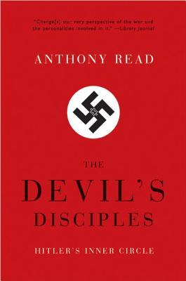 The Devil's Disciples: Hitler's Inner Circle - Read, Anthony