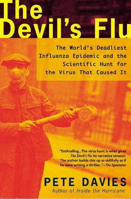 The Devil's Flu: The World's Deadliest Influenza Epidemic and the Scientific Hunt for the Virus That Caused It - Davies, Pete