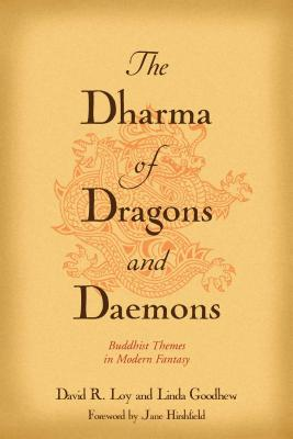 The Dharma of Dragons and Daemons: Buddhist Themes in Modern Fantasy - Loy, David R, and Goodhew, Linda, and Hirshfield, Jane (Introduction by)