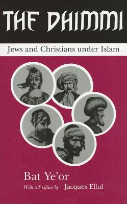 The Dhimmi: Jews and Christians Under Islam - Ye'or, Bat, and Maisel, David, Mr. (Translated by), and Fenton, Paul (Translated by)
