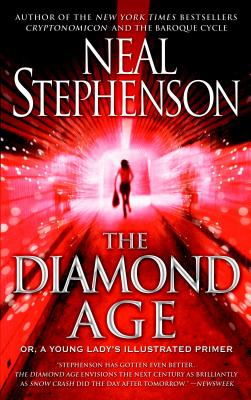 The Diamond Age: Or, a Young Lady's Illustrated Primer - Stephenson, Neal