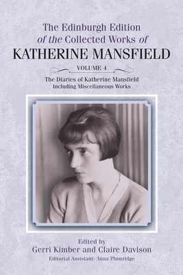 The Diaries of Katherine Mansfield: Including Miscellaneous Works - Kimber, Gerri (Editor), and Davison, Claire (Editor)