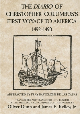 The Diario of Christopher Columbus's First Voyage to America, 1492-1493, Volume 70 - Columbus, Christopher, and Kelley, James E (Translated by)