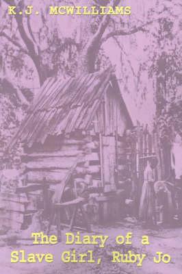 The Diary of a Slave Girl, Ruby Jo - McWilliams, K J
