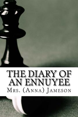 The Diary of an Ennuyee - Jameson, Mrs (Anna)
