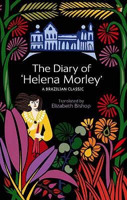 The Diary Of 'Helena Morley' - Bishop, Elizabeth