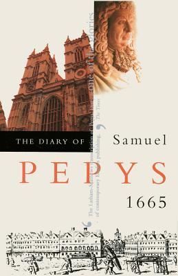 The Diary of Samuel Pepys: 1665 - Pepys, Samuel