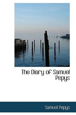 The Diary of Samuel Pepys - Pepys, Samuel