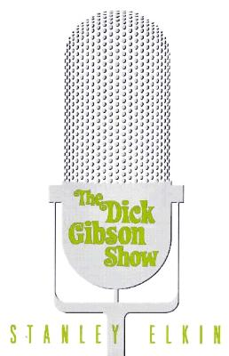 The Dick Gibson Show - Elkin, Stanley, and Lehmann-Haupt, Christopher (Introduction by)
