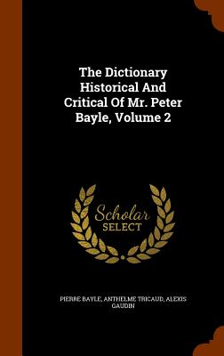 The Dictionary Historical and Critical of Mr. Peter Bayle, Volume 2 - Bayle, Pierre, and Tricaud, Anthelme, and Gaudin, Alexis