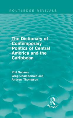 The Dictionary of Contemporary Politics of Central America and the Caribbean - Gunson, Phil, and Chamberlain, Greg, and Thompson, Andrew
