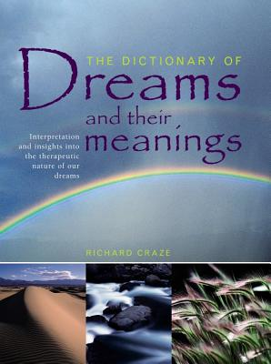 The Dictionary of Dreams and Their Meanings: Interpretation and Insights Into the Therapeutic Nature of Our Dreams - Craze, Richard