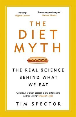 The Diet Myth: The Real Science Behind What We Eat - Spector, Tim