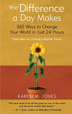 The Difference a Day Makes: 365 Ways to Change Your World in Just 24 Hours - Jones, Karen M