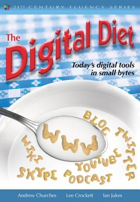 The Digital Diet: Today's Digital Tools in Small Bytes - Churches, Andrew, and Crockett, Lee, and Jukes, Ian