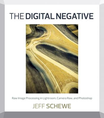 The Digital Negative: Raw Image Processing in Lightroom, Camera Raw, and Photoshop - Schewe, Jeff