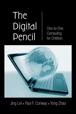 The Digital Pencil: One-to-One Computing for Children - Lei, Jing (Editor), and Conway, Paul F. (Editor), and Zhao, Yong (Editor)