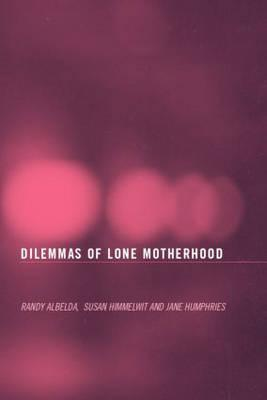 The Dilemmas of Lone Motherhood: Essays from Feminist Economics - Albelda, Randy (Editor), and Himmelweit, Sue (Editor), and Humphries, Jane (Editor)