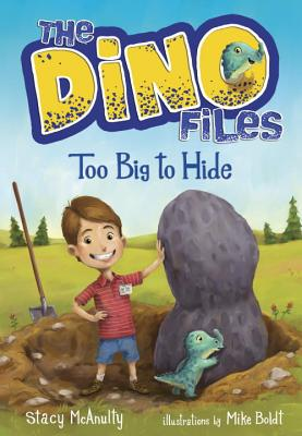 The Dino Files #2: Too Big to Hide - McAnulty, Stacy