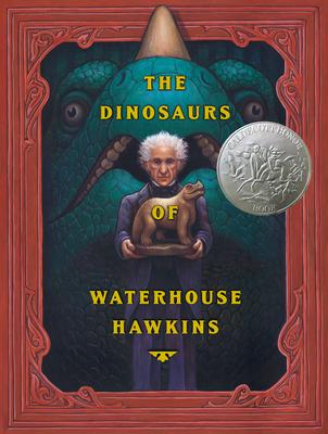 The Dinosaurs of Waterhouse Hawkins - Kerley, Barbara