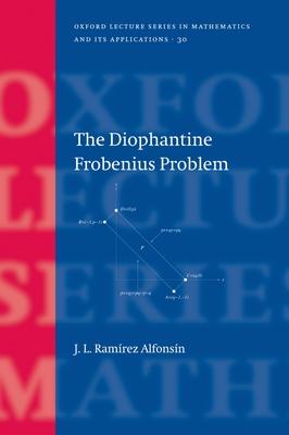 The Diophantine Frobenius Problem - Alfonsin, J L Ramirez
