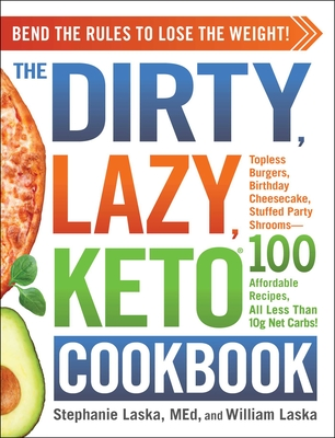 The Dirty, Lazy, Keto Cookbook: Bend the Rules to Lose the Weight! - Laska, Stephanie, and Laska, William