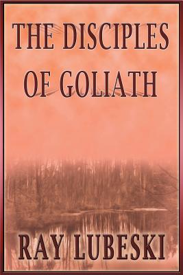 The Disciples of Goliath - Lubeski, Raymond