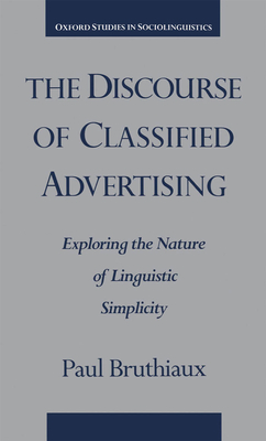 The Discourse of Classified Advertising: Exploring the Nature of Linguistic Simplicity - Bruthiaux, Paul