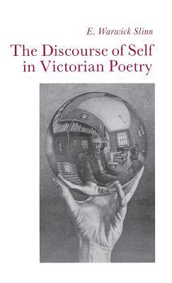 The Discourse of Self in Victorian Poetry - Slinn, E Warwick, Professor