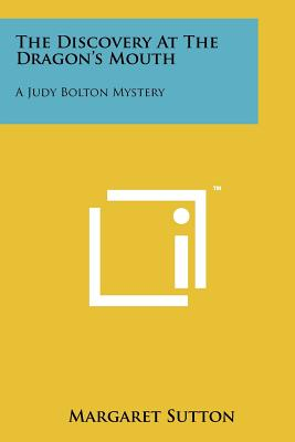 The Discovery at the Dragon's Mouth: A Judy Bolton Mystery - Sutton, Margaret