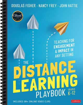 The Distance Learning Playbook, Grades K-12: Teaching for Engagement and Impact in Any Setting - Fisher, Douglas, and Frey, Nancy, and Hattie, John