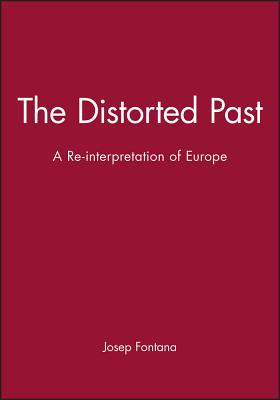 The Distorted Past: A Re-Interpretation of Europe - Fontana, Josep