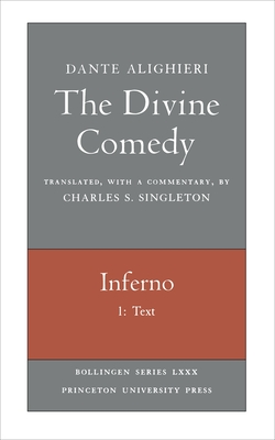 The Divine Comedy, I. Inferno. Part 1: Text - Alighieri, Dante, and Singleton, Charles (Translated by), and Singelton, Charles (Translated by)